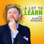 A Lot to Learn with Austin Rogers show