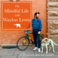 Elephant Journal: The Mindful Life with Waylon show