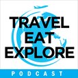 Travel Eat Explore Podcast show
