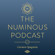 The Numinous Podcast with Carmen Spagnola: Intuition, Spirituality and the Mystery of Life show