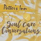 Potter's Inn Soul Care Conversations show