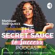 The Secret Sauce to Success with Monique Rodriguez  show