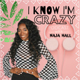 I Know I'm Crazy with NAJA HALL show