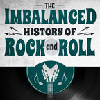 The Imbalanced History of Rock and Roll show