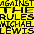 Against the Rules with Michael Lewis show