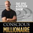 Conscious Millionaire Epic Achiever with host Marcus Aurelius Anderson show