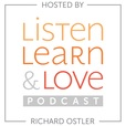 Listen, Learn & Love Hosted by Richard Ostler show