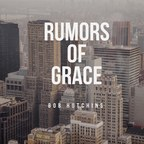 Rumors of Grace with Bob Hutchins show