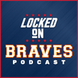 Locked On Braves - Daily Podcast On The Atlanta Braves show