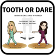 Tooth or Dare Podcast show