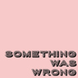 Something Was Wrong show