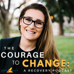 The Courage to Change: A Recovery Podcast show