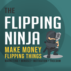 The Flipping Ninja Podcast: Make Money Flipping Things show