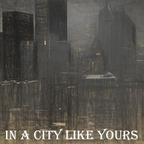 IN A CITY LIKE YOURS show