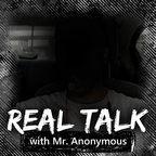 Real talk with Mr. Anonymous show