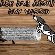 Ask Me About My Wood show