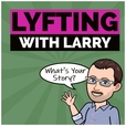 Lyfting With Larry.....What's Your Story? show