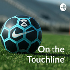 """""""On the Touchline"""" - Football/Soccer Podcast show"""