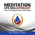 Meditation Life Skills Podcast - Learn How To Meditate More Effectively show
