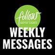 Follow Baptist Church Weekly Messages show