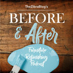 The Zibra Blog's BEFORE AND AFTER Furniture Refinishing Podcast show