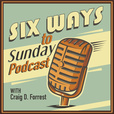 6 Ways to Sunday Podcast with Craig D. Forrest show