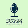 The Unlikely Academic Podcast, The Real Graduate School Experience! show