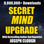 Secret Mind Upgrade with Joseph Clough - Free Hypnosis | Hypnotherapy | Success | Transformation show