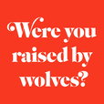 Were You Raised By Wolves? show