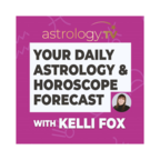 Your Daily Astrology and Horoscope Forecast with Kelli Fox show