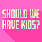 Should We Have Kids? show