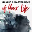 Making A Masterpiece of Your Life show
