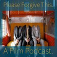 Please Forgive This. A Film Podcast. About Films. show