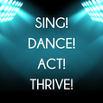 Sing! Dance! Act! Thrive! show