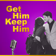 Get Him Keep Him Podcast show