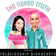 The Naked Truth With The Relationship Biohackers show