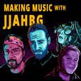 Making Music with JJAHBG show