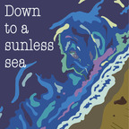 Down to a sunless sea: memories of my dad show