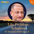 Munishri Pulak Sagar Ji || Life Problem's Solutions show
