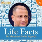 Life Facts By Munishri Pulak Sagar Ji show