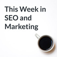 This Week in SEO and Marketing show