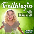 Trailblazin' with Tara Misu | Cannabis Industry Interviews show