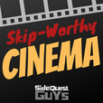 Skip-Worthy Cinema (by Side Quest Guys) show