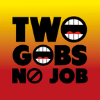 Two Gobs No Job show