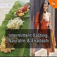 EVERYTHING ABOUT INTERMITTENT FASTING | NAVRATRE AND EKADASHI | WEIGHT LOSS show
