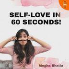 SELF LOVE IN 60 SECONDS show