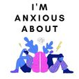 I'm Anxious About - A Humorous Podcast About Anxiety show