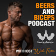 Beers and Biceps Podcast With Wade Foster show