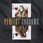 Perfect Shadows show