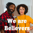 We are Believers: Podcast  show